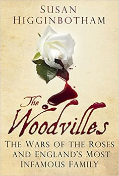 The Woodvilles: The Wars of the Roses and England's Most Infamous Family: Susan Higginbotham: 9780752488127: AmazonSmile: Books