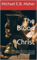 The Blood of Christ, an ebook by Michael Maher at Smashwords
