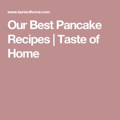 Our Best Pancake Recipes | Taste of Home