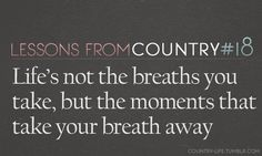 Lessons from Country #18: Life's not the breaths you take, but the moments that take your breath away.