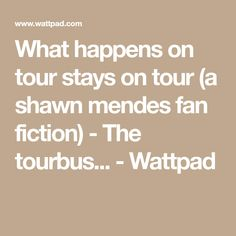What happens on tour stays on tour (a shawn mendes fan fiction) - The tourbus... - Wattpad