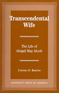 Cynthia Barton's Transcendental Wife on the life of Abigail Alcott a must read   Louisa May Alcott is My Passion