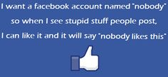 I want a facebook account named nobody