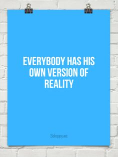 Everybody has his own version of reality #84295
