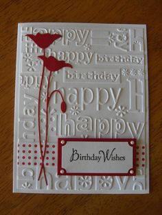 Birthday Wishes: Poppy Stamp - Memory Box; Happy Birthday embossing folder - Cuttlebug; Sentiment - Hero Arts by leanne