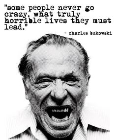 """Some people never…"" Charles Bukowski (Source)"