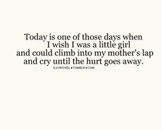 I feel like this some days, and then I really miss my mom. Mom Quotes, Quotes To Live By, Qoutes, Life Quotes, Quotations, Karma Quotes, Boyfriend Quotes, The Words, I Miss My Mom
