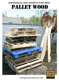 Everything you ever want to know about Pallet Wood !! (This is excellent  Photos about safety, dismantling it, best places to get it, tips, tutorials & More !)