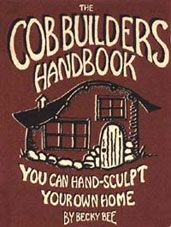 Becky Bee's free ebook on how to build your own cob home  - Cob Builders Handbook