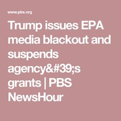 Trump issues EPA media blackout and suspends agency's grants | PBS NewsHour