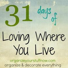 31 Days of Loving Where You Live (tips to organize, declutter, decorate, etc.)...can't wait to read this soon! :)