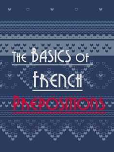 Learn the basics of French Prepositions. http://www.talkinfrench.com/basics-french-prepositions/ Do not hesitate to share