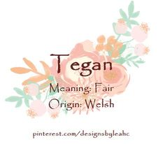 Baby Girl Name: Tegan. Meaning: Fair. Welsh Baby Names, Baby Girl Names, Boy Names, Baby Boy, Best Character Names, Writers Help, Gender Neutral Names, Foreign Words, Vintage Names