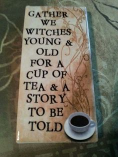 "This is what I want to hang in my bookstore/eatery ""Tea & Tarot"" . Magick Wicca Witch Witchcraft: ""Gather we young & old for a cup of tea & a story to be told. Holidays Halloween, Halloween Crafts, Halloween Decorations, Halloween Signs, Halloween Painting, Halloween Dinner, Halloween Witches, Halloween Stuff, Halloween Ideas"