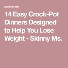 14 Easy Crock-Pot Dinners Designed to Help You Lose Weight - Skinny Ms.