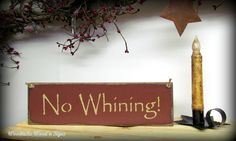 No Whining, Funny Wooden Sign