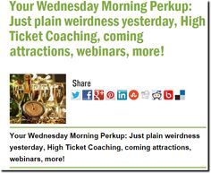 Your Wednesday Morning Perkup: Just plain weirdness yesterday, High Ticket Coaching, coming attractions, webinars, more!