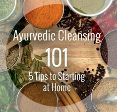 Ayurvedic Cleansing 101 A New Year is just beginning, bringing you a chance to do all those things you promised yourself last year, but may ...