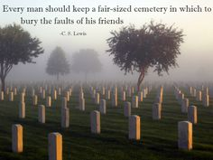 #35 - Every man should keep a fair-sized cemetery in which to bury the faults of his friends - C. S. Lewis
