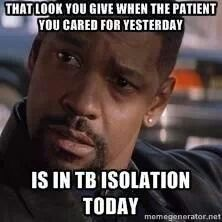 Cared for a pt all day yesterday.... they're in Tb isolation today...