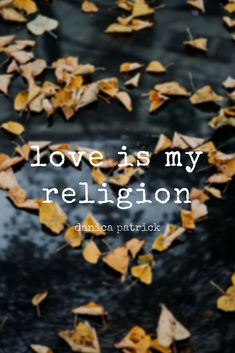 """""""Love is my religion."""" - Race Car Driver Danica Patrick quote on love and spirituality on the School of Greatness"""