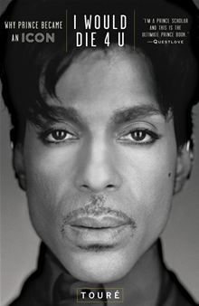 I Would Die 4 U - Why Prince Became an Icon by Touré. Celebrated journalist, TV personality, and award-winning author Touré investigates one of the most enigmatic and fascinating figures in contemporary American culture - Prince. Prince Rogers Nelson, Minnesota, Martin Schoeller, Sheila E, The Artist Prince, Dearly Beloved, Roger Nelson, I Love Music, Music Icon