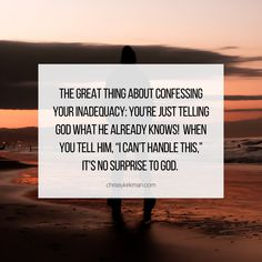 "The great thing about confessing your inadequacy: you're just telling God what He already knows! When you tell Him, ""I can't handle this,"" it's no surprise to God. Christian Life Coaching, Gods Not Dead, Christian Encouragement, My Lord, Islamic Quotes, Prayers, Handle, Cards Against Humanity, Child"