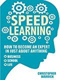 Free Kindle Book -   Speed Learning: How To Become An Expert In Just About Anything (Business, School, Life)