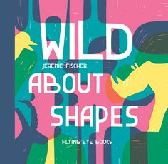 Wild About Shapes | Nobrow