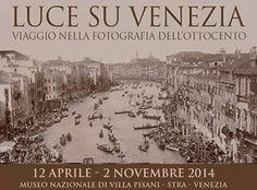 """""""Luce su Venezia. Viaggio nella fotografia dell'Ottocento"""" Dal 12 aprile 2014 al 02 novembre 2014 a Villa Pisani (Stra)"""