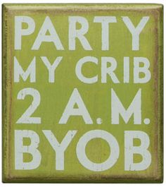 Party, My Crib - Box Signs 18734   Primitives by Kathy