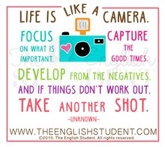 Live your life like a camera!   See more @ www.theenglishstudent.com
