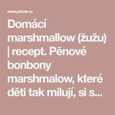 Domácí marshmallow (žužu)   recept. Pěnové bonbony marshmalow, které děti tak milují, si snadno vyrobíte doma sami s min