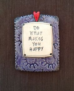 """$24.00 Ceramic Wall Plaque """"Do What Makes You Happy""""  © Malena Bisanti-Wall Studio"""
