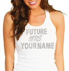 "A personalized Tank Top for the Bride to be - The ""Future Mrs."" Custom Rhinestone Tank Top comes in White, Black, Hot Pink, Heather Grey, Very Pink & Turquoise Blue!"