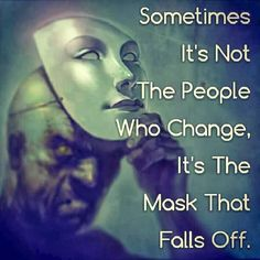 Sometimes it's not the people who change it's the mask that falls off | Anonymous ART of Revolution