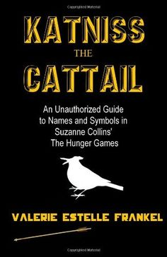 Katniss the Cattail: An Unauthorized Guide to Names and Symbols in Suzanne Collins' The Hunger Games, http://www.amazon.com/dp/146996824X/ref=cm_sw_r_pi_awdm_SFEOvb0HKTAXW
