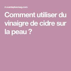Comment utiliser du vinaigre de cidre sur la peau ?