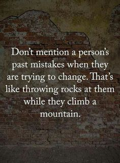 See and watch the changes I'm making, slinging mud doesn't help anyone. Leave the past in the past, where it belongs!