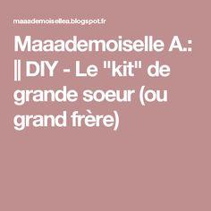 "Maaademoiselle A.:    DIY - Le ""kit"" de grande soeur (ou grand frère)"