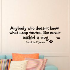 Vinyl Wall Decal Dog Quotes Anybody Who Doesn't от WisdomDecals