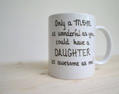 "Coffee Mug - Mom Mug - ""Only a MOM as wonderful as you could have a DAUGHTER as awesome as me"" - Mothers Day - Mom Birthday - Mom Gift"