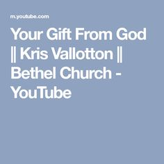 Your Gift From God || Kris Vallotton || Bethel Church - YouTube