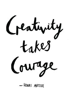 Quote of the Day - Creativity Takes Courage — Artist Lydia Makepeace