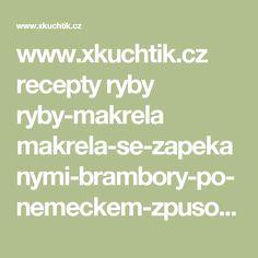 www.xkuchtik.cz recepty ryby ryby-makrela makrela-se-zapekanymi-brambory-po-nemeckem-zpusobu.asp