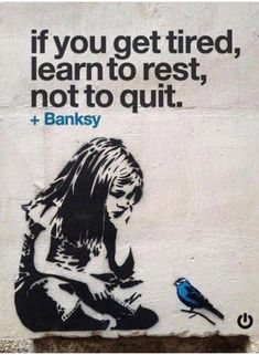 Memes, Banksy, and 🤖: If you get tired learn to rest, not to quit Banksy . If You Get Tired. Learn To Rest. Not To Quit. Wisdom Quotes, Quotes To Live By, Me Quotes, Motivational Quotes, Inspirational Quotes, People Quotes, Family Quotes, Funny Quotes, Banksy Art