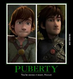Puberty: Hiccup's doing it right. Haha!
