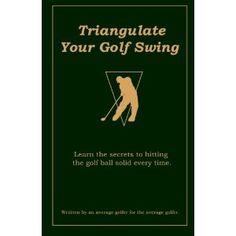 Triangulate Your Golf Swing (Paperback) http://www.amazon.com/dp/1460938348/?tag=gamzon0d9-20 1460938348