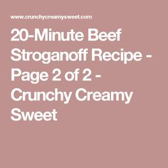 20-Minute Beef Stroganoff Recipe - Page 2 of 2 - Crunchy Creamy Sweet