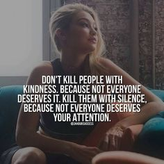 Don't kill people with kindness - not everyone deserves it. Kill people with silence because not everyone deserves your attention.COM >>> Own Your Power & Chase Your Potential. Quotes for the alpha female Classy Quotes, Babe Quotes, Bitch Quotes, Queen Quotes, Wisdom Quotes, Woman Quotes, Quotes To Live By, Qoutes, Badass Quotes Women